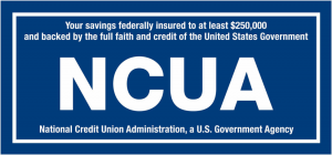 Your Savings Federally insured to at least $250,000 and backed by the full faith and credit of the United States Government - NCUA - National Credit Union Administration, a US Government Agency