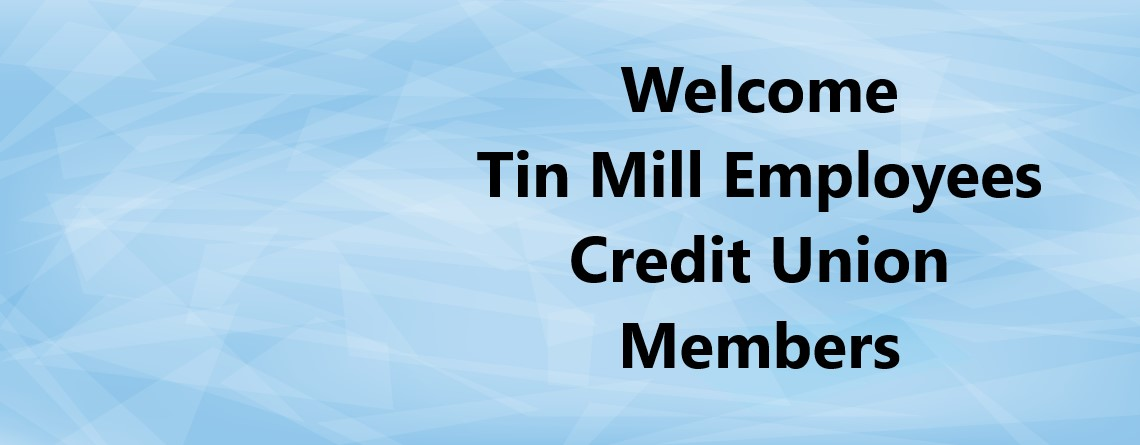 Welcome Tin Mill Credit Union Members
